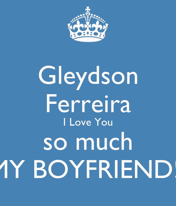 Gleydson Ferreira I Love You so much MY BOYFRIEND!