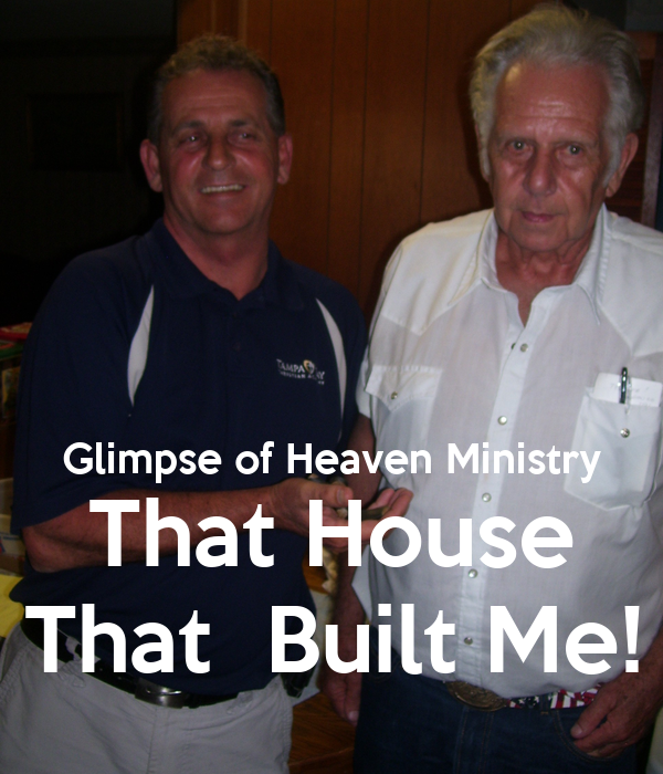 Glimpse of Heaven Ministry That House That  Built Me!