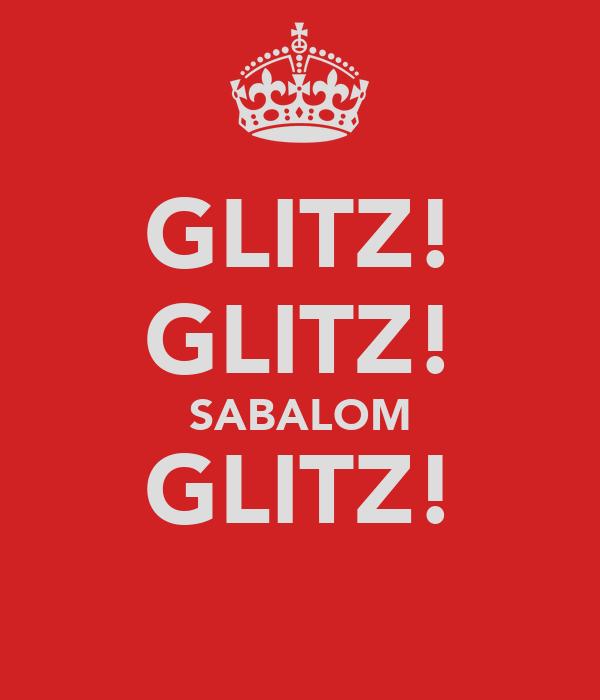 GLITZ! GLITZ! SABALOM GLITZ!