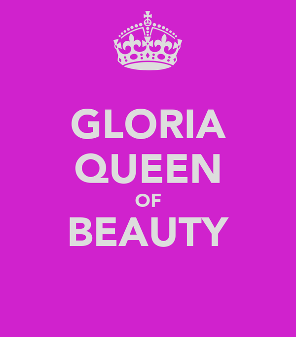 GLORIA QUEEN OF BEAUTY
