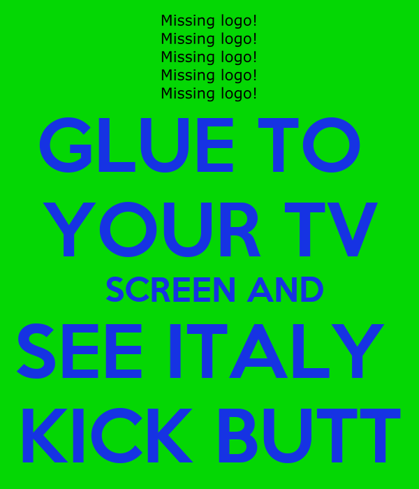 GLUE TO  YOUR TV  SCREEN AND SEE ITALY  KICK BUTT
