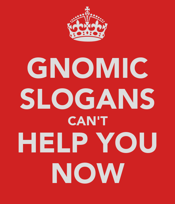 GNOMIC SLOGANS CAN'T HELP YOU NOW