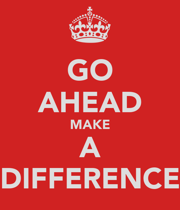 GO AHEAD MAKE A DIFFERENCE