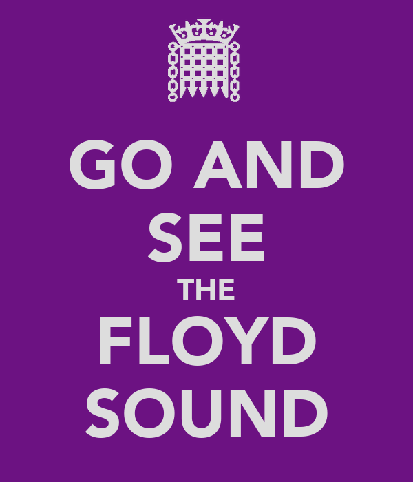 GO AND SEE THE FLOYD SOUND