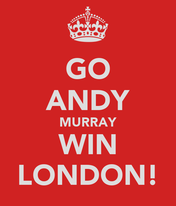 GO ANDY MURRAY WIN LONDON!
