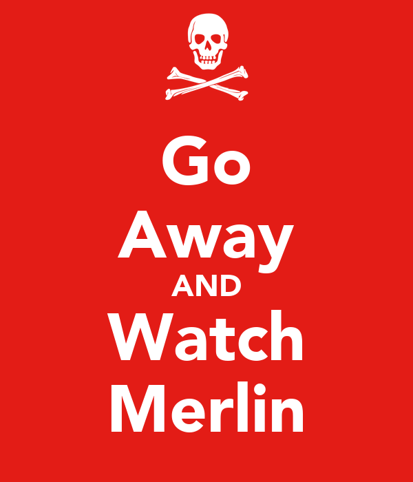 Go Away AND Watch Merlin