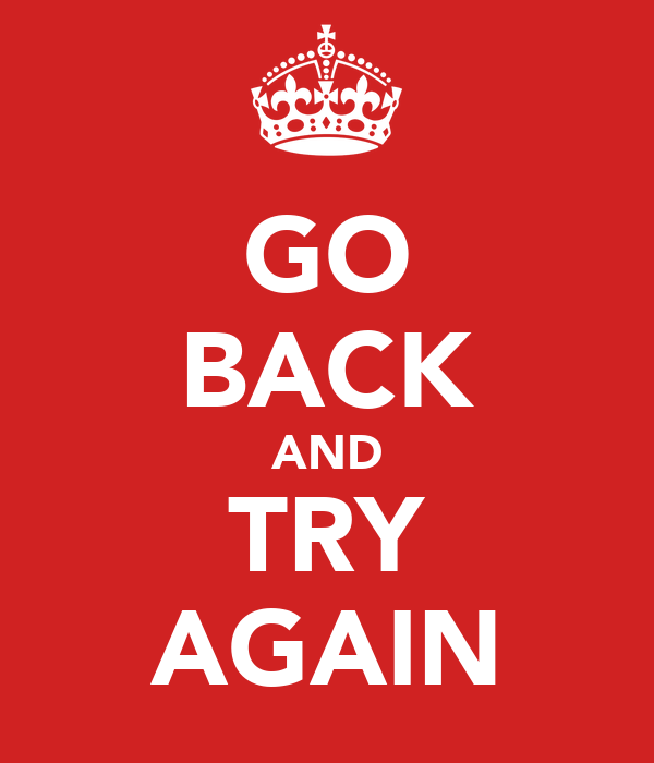 GO BACK AND TRY AGAIN