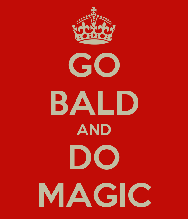 GO BALD AND DO MAGIC