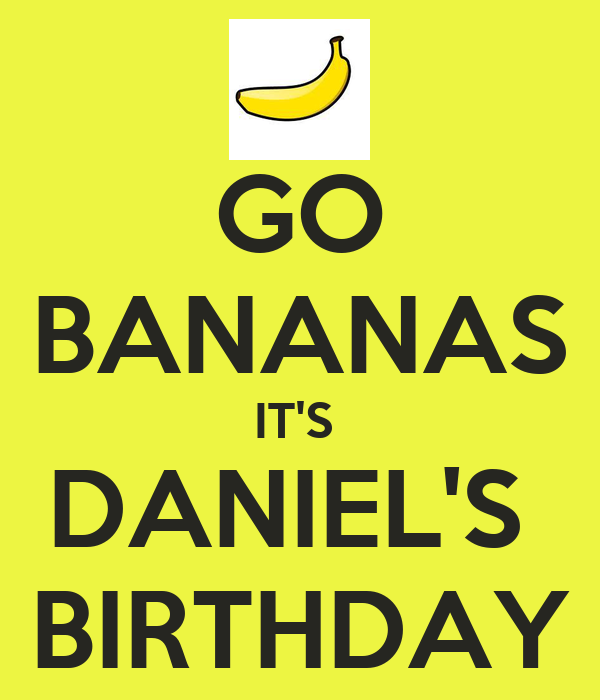 GO BANANAS IT'S  DANIEL'S  BIRTHDAY