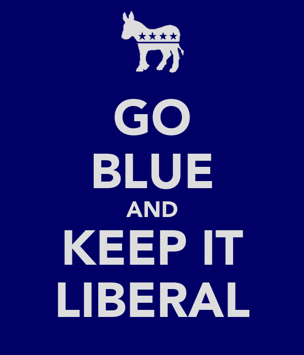 GO BLUE AND KEEP IT LIBERAL