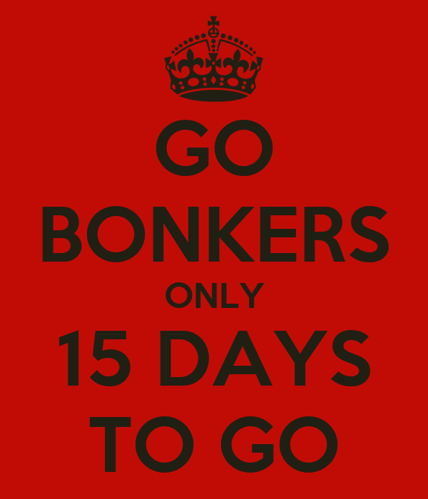 GO BONKERS ONLY 15 DAYS TO GO
