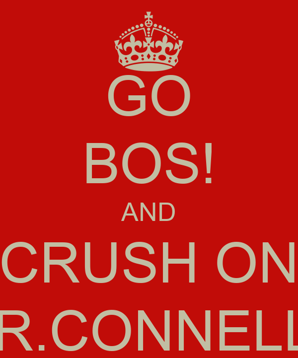 GO BOS! AND CRUSH ON MR.CONNELLY