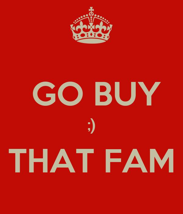 GO BUY ;) THAT FAM