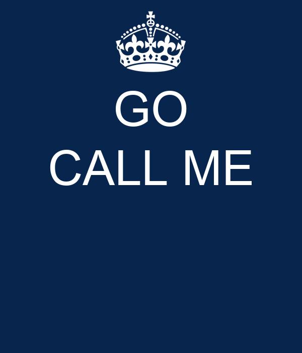 GO CALL ME