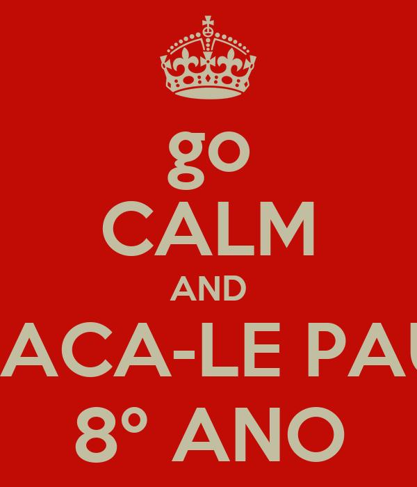 go CALM AND TACA-LE PAU 8º ANO