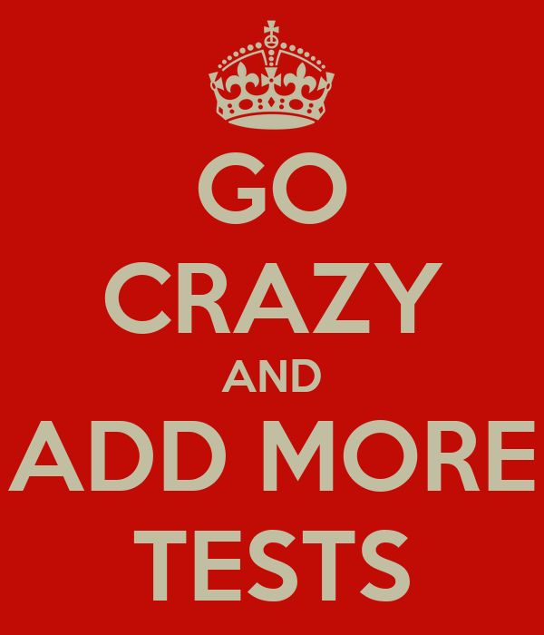 GO CRAZY AND ADD MORE TESTS