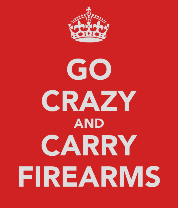 GO CRAZY AND CARRY FIREARMS