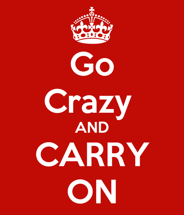 Go Crazy  AND CARRY ON