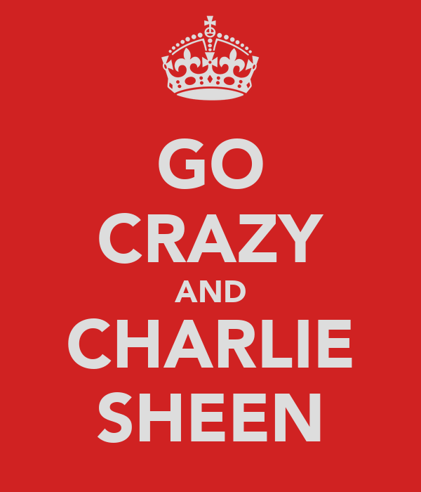 GO CRAZY AND CHARLIE SHEEN