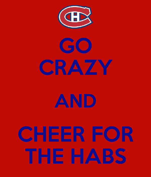 GO CRAZY AND CHEER FOR THE HABS