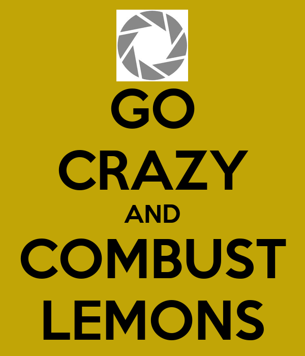 GO CRAZY AND COMBUST LEMONS