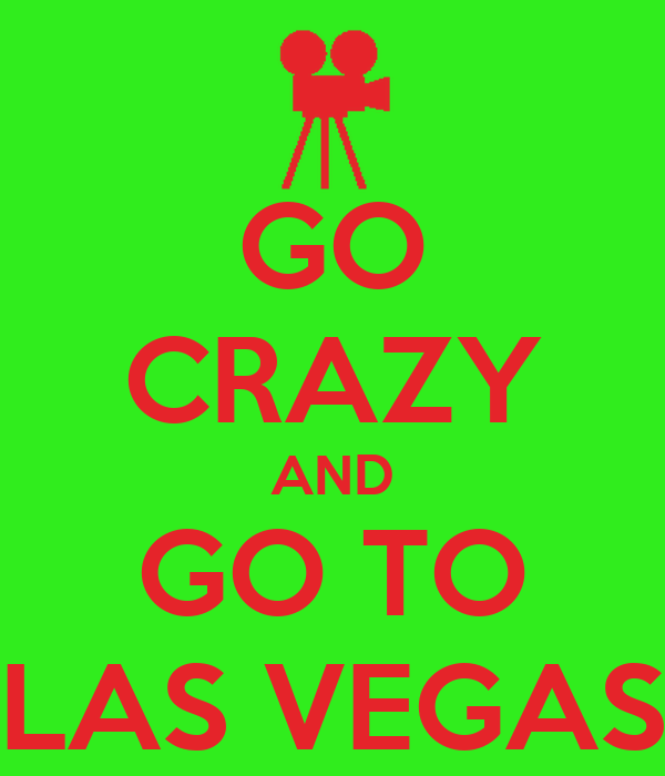 GO CRAZY AND GO TO LAS VEGAS