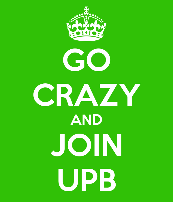 GO CRAZY AND JOIN UPB