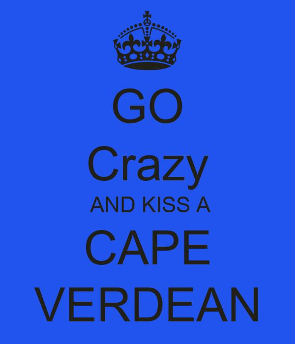 GO Crazy  AND KISS A CAPE VERDEAN