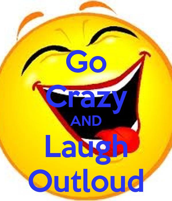 Go Crazy AND Laugh Outloud