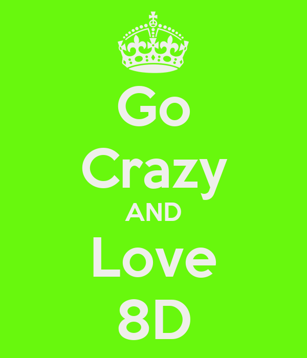 Go Crazy AND Love 8D