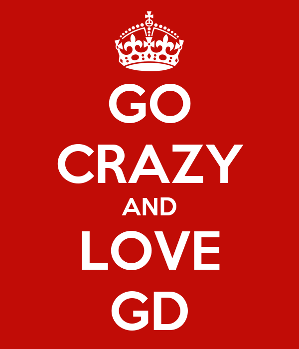 GO CRAZY AND LOVE GD