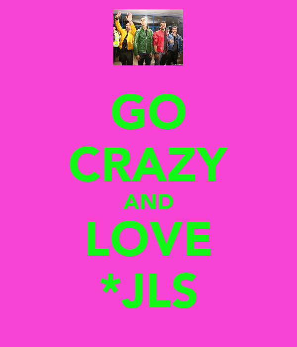 GO CRAZY AND LOVE *JLS