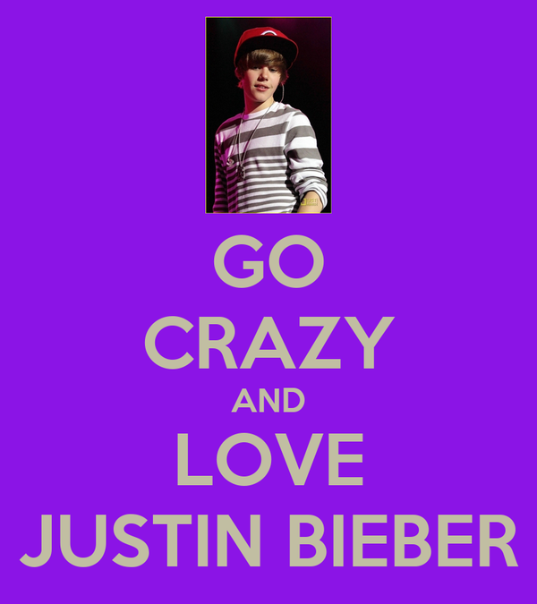 GO CRAZY AND LOVE JUSTIN BIEBER