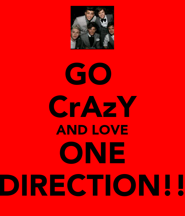 GO  CrAzY AND LOVE ONE DIRECTION!!