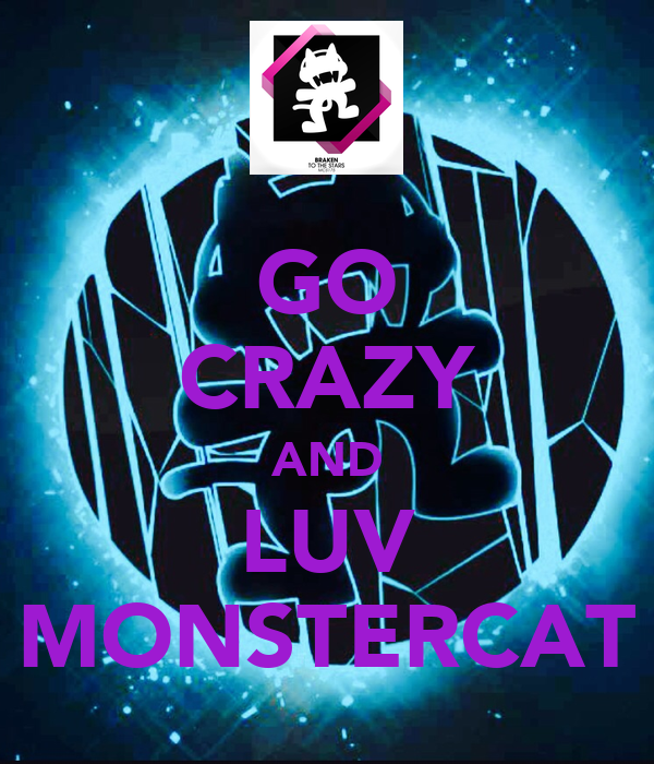 GO CRAZY AND LUV MONSTERCAT