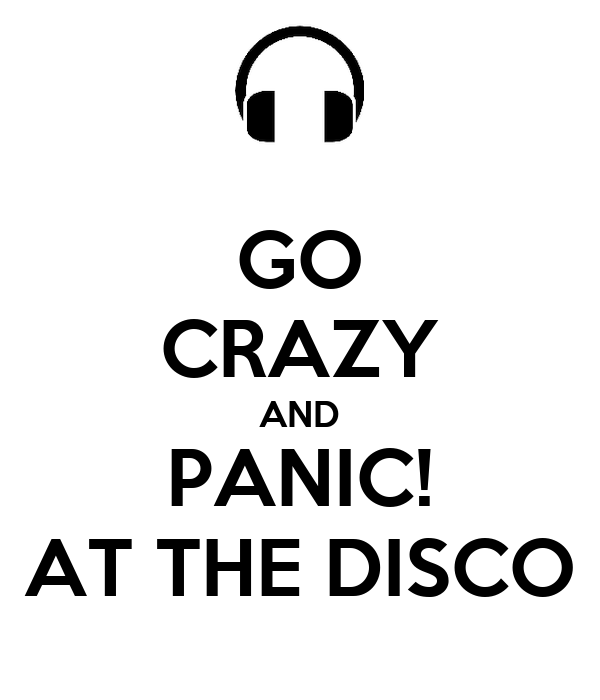 GO CRAZY AND PANIC! AT THE DISCO