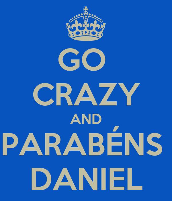 GO  CRAZY AND PARABÉNS  DANIEL