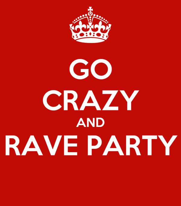 GO CRAZY AND RAVE PARTY