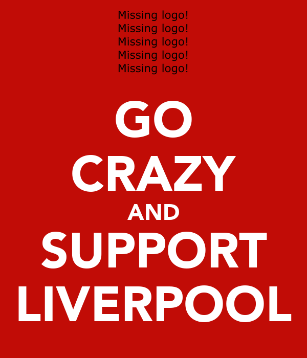 GO CRAZY AND SUPPORT LIVERPOOL