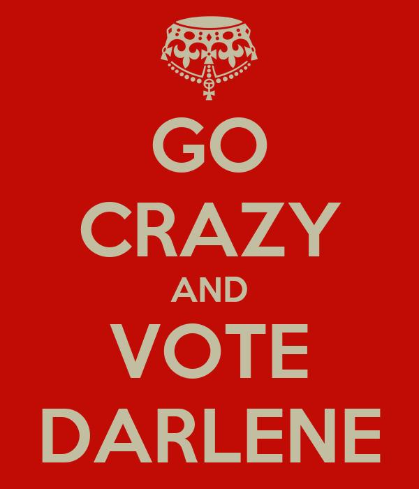 GO CRAZY AND VOTE DARLENE