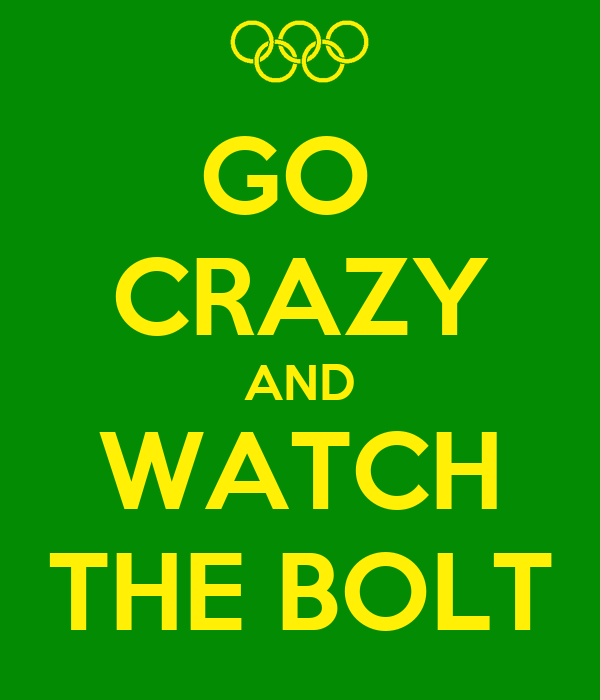 GO  CRAZY AND WATCH THE BOLT