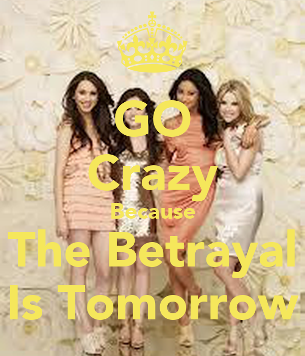 GO Crazy Because The Betrayal Is Tomorrow