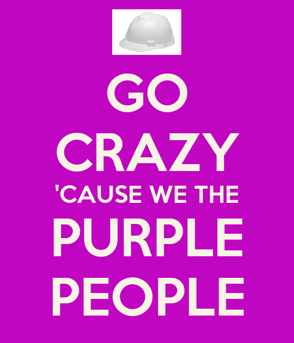 GO CRAZY 'CAUSE WE THE PURPLE PEOPLE