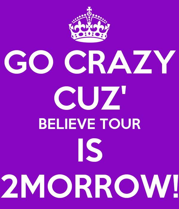 GO CRAZY CUZ' BELIEVE TOUR IS 2MORROW!