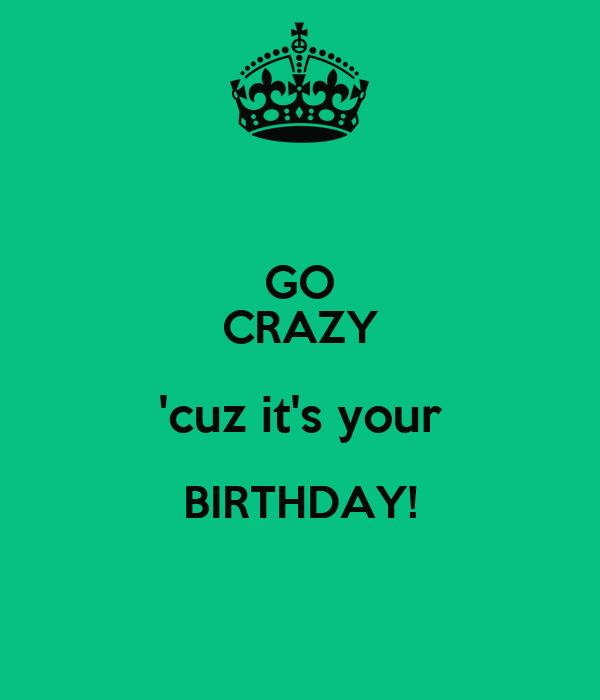 GO CRAZY 'cuz it's your BIRTHDAY!