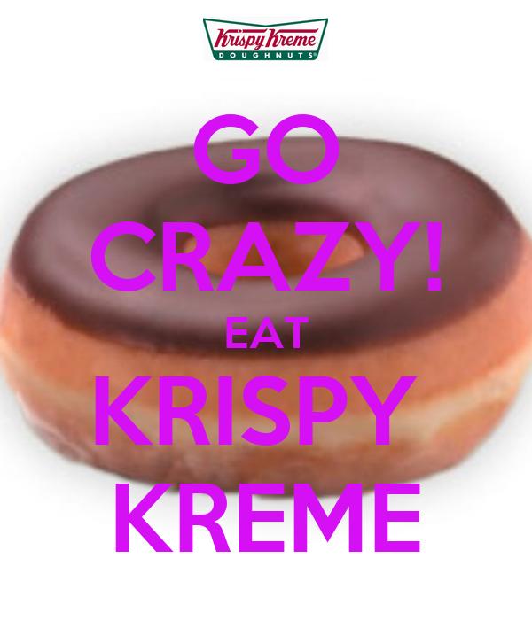 GO CRAZY! EAT KRISPY  KREME
