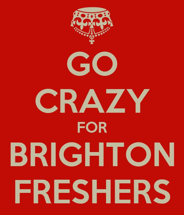 GO CRAZY FOR BRIGHTON FRESHERS