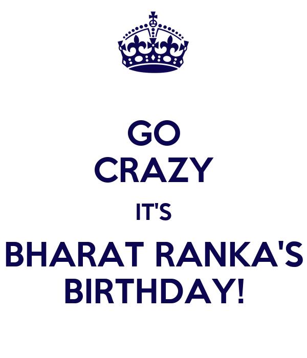 GO CRAZY IT'S BHARAT RANKA'S BIRTHDAY!