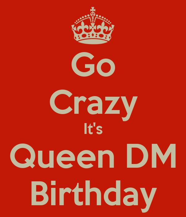 Go Crazy It's Queen DM Birthday