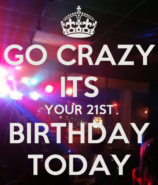GO CRAZY ITS YOUR 21ST BIRTHDAY TODAY Poster